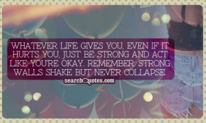 ... strong and act like you're okay. Remember: strong walls shake but