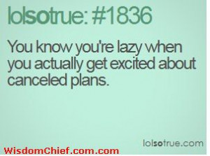 You Know You're Lazy When You Get Excited About Cancelled Plans