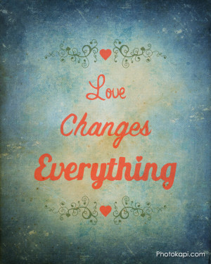 Love Changes Everything Print