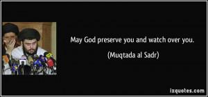 May God preserve you and watch over you. - Muqtada al Sadr