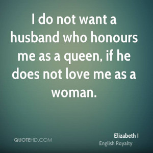do not want a husband who honours me as a queen, if he does not love ...
