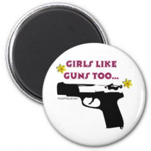 Girls Like Guns Too Fridge Magnets
