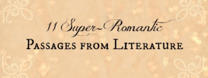 11 Super-Romantic Passages from Literature