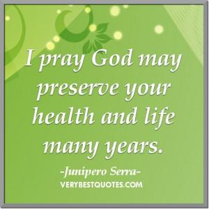 ... pray God may preserve your health and life many years. Junipero Serra