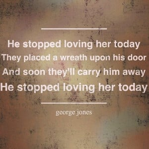 george jones - he stopped loving her today - R.I.P. with your Tammy ...
