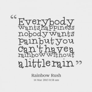 Quotes Picture: everybody wants happiness beeeeeepody wants pain but ...
