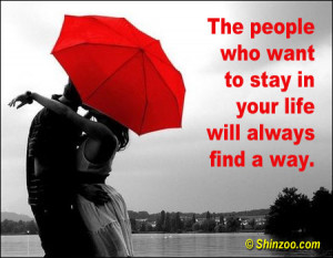 The people who want to stay in your life will always find a way.""