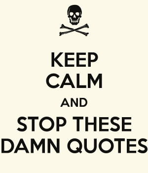 keep-calm-and-stop-these-damn-quotes.png