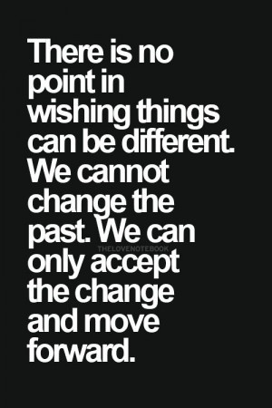 Quotes Accepted Change, Move Forward, Picture Quotes, Change The Past ...
