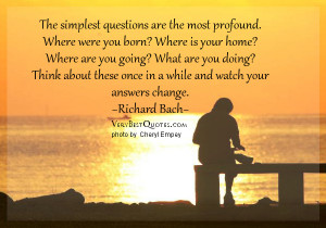 The simplest questions are the most profound. Where were you born ...