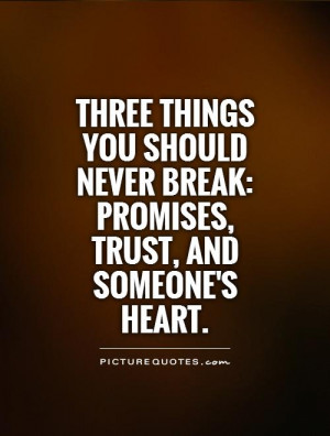 ... things you should never break: Promises, trust, and someone's heart