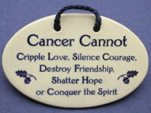 Cancer cannot cripple love silence courage destroy friendship shatter ...