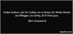 Stadium, and the Yankees are so famous for Mickey Mantle, Joe DiMaggio ...