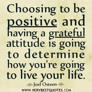 ... your life quotes, positive attitude quotes, grateful attitude quotes