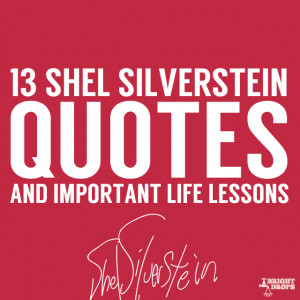 13 Quotes and Important Life Lessons from Shel Silverstein- I love me ...
