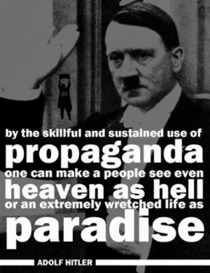 By the skillful and sustained use of propaganda one can make a people ...