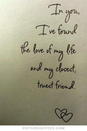 ... the love of my life and my closest truest friend Picture Quote #1