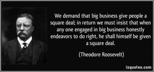 We demand that big business give people a square deal; in return we ...