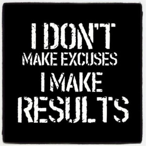 Don't make excuses!