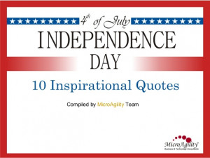 Independence Day - 10 Inspirational Quotes (Compiled by MicroAgility)