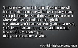 No matter what once in your life someone will hurt you that someone ...