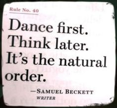 dance first think later More