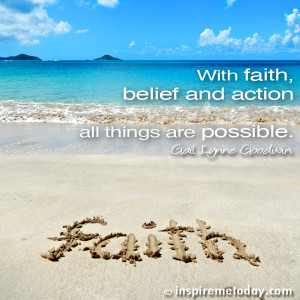 With Faith Belief And Action All Things Are Possible - Faith Quotes