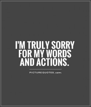 truly sorry for my words and actions Picture Quote #1