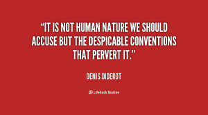 It is not human nature we should accuse but the despicable conventions ...