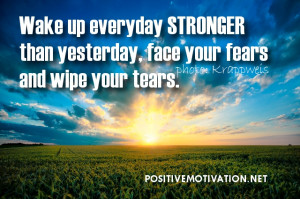mORNING QUOTES - Wake up everyday stronger than yesterday, face your ...