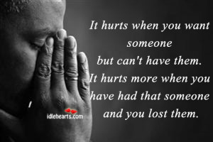 when you want someone but can t have them it hurts more when you have ...