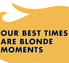 ... blondes moments sheer blondes blondes have more fun quotes blonde