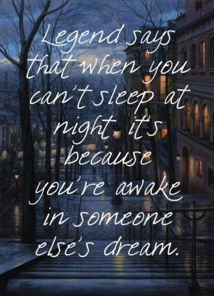 Legend says that when you can't sleep at night, it's because you're ...
