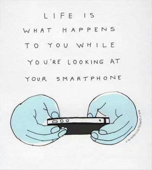 Put down your phone and get back to life...
