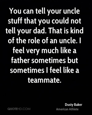 ... much like a father sometimes but sometimes I feel like a teammate