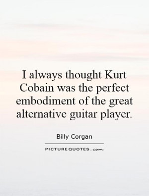 perfect embodiment of the great alternative guitar player quote 1 jpg