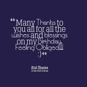... for all the wishes and blessings on my birthday feeling obliged