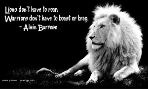 lions don t have to roar warriors don t have to boast or brag lions ...