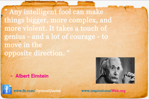 ... lot of courage -- to move in the opposite direction. Albert Einstein