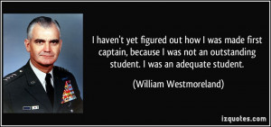 ... outstanding student. I was an adequate student. - William Westmoreland