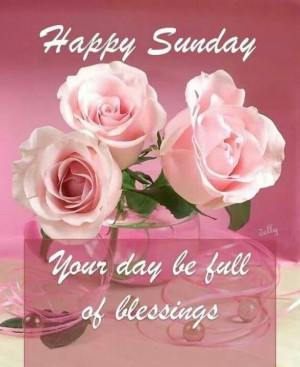Happy Sunday May Your Day Be Filled With Blessings