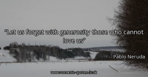let-us-forget-with-generosity-those-who-cannot-love-us_600x315_12118 ...