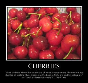... cherries or oysters: they choose out the best at first, and end by