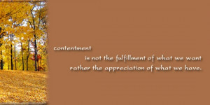 contentment quotes - Contentment is not the fulfillment of what we ...