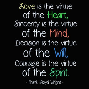 Love is the virtue of the Heart, sincerity is the virtue of the Mind ...