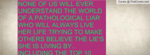 NONE OF US WILL EVER UNDERSTAND THE WORLD OF A PATHOLOGICAL LIAR WHO ...
