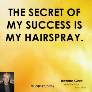 The secret of my success is my hairspray.