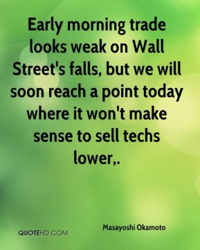 Early morning trade looks weak on Wall Street's falls, but we will ...