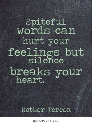 Quote about love - Spiteful words can hurt your feelings but silence ...