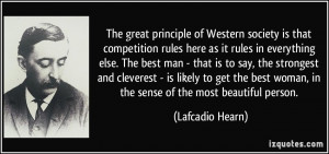 The great principle of Western society is that competition rules here ...